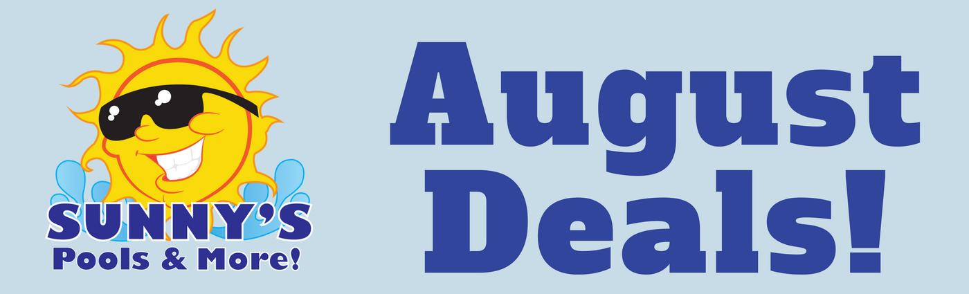 August deals at Sunny's Pools and More!